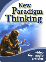 Free Articles, Videos, and Podcasts about New Paradigm Thinking