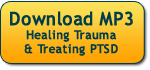 Download Healing Trauma & Treating PTSD MP3 Program