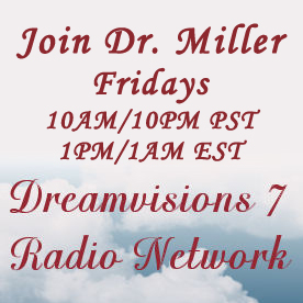 Listen to Dr. Miller's Conversations at DreamVisions7Radio.com